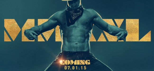 Magic Mike XXL Will Thrust Into Your … Heart
